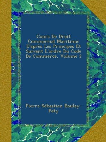 Cours De Droit Commercial Maritime: D'après Les Principes Et Suivant L'ordre Du Code De Commerce, Volume 2 par Pierre-Sébastien Boulay-Paty