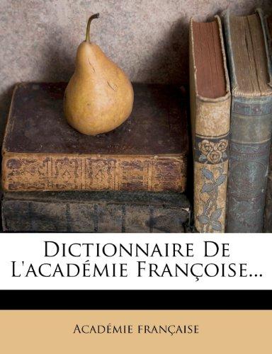Dictionnaire De L'académie Françoise...