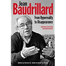 Jean Baudrillard: From Hyperreality to Disappearance: Uncollected Interviews