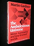 The Ambidextrous Universe: Mirror Asymmetry and Time-Reversed Worlds by Gardner, Martin (1980) Paperback