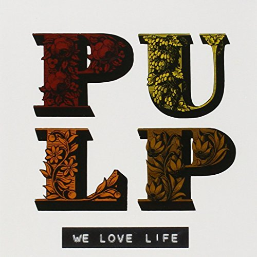 We Love Life by Pulp (2001-10-22)