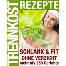 Trennkost Rezepte - Schlank & Fit ohne Verzicht - Mehr als 250 Gerichte