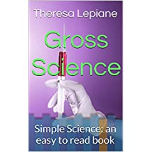 Gross Science: Simple Science: an easy to read book (Simple Science Series 2) (English Edition)