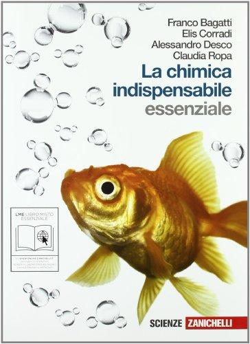La chimica indispensabile. Essenziale. Volume unico. Per le Scuole superiori. Con espansione online