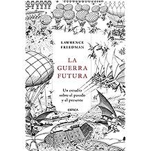 La guerra futura: Un estudio sobre el pasado y el presente