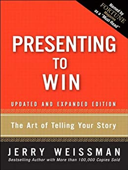 Presenting to Win: The Art of Telling Your Story, Updated and Expanded Edition by [Weissman, Jerry]