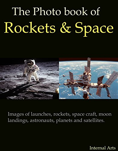 The Photo Book of rockets and space. Images of Launches, Rockets, Space Craft, Moon Landings, Astronauts and Satellites. (Photo Books 46) (English Edition)