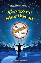 The Fantastical Gregory Shortbread (The Bumpkinton Tales Book 6)