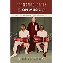 Fernando Ortiz on Music: Selected Writing on Afro-Cuban Culture (Studies In Latin America & Car)