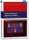 Mathematik der digitalen Medien: präzise - verständlich - einleuchtend - Martin Bossert, Sebastian Bossert