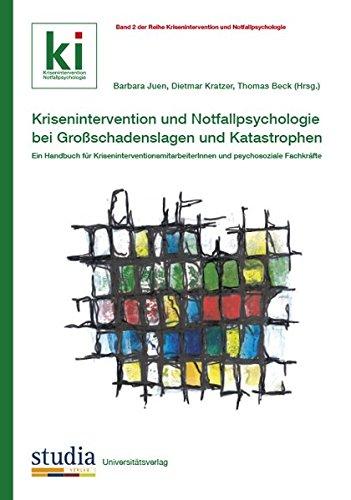 Krisenintervention und Notfallpsychologie bei Großschadenslagen und Katastrophen: Ein Handbuch für KriseninterventionsmitarbeiterInnen und psychosoziale Fachkräfte