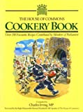 The House of Commons Cook Book: 150 Favourite Recipes Contributed by Members of Parliament