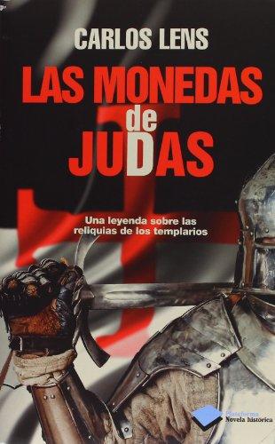 Las Monedas De Judas: Una Leyenda Sobre Las Reliquias De Los Templarios (Novela Historica)