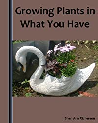 Growing Plants In What You Have (English Edition)