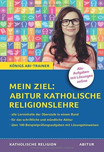 Mein Ziel: Abitur Katholische Religionslehre: Mit Prüfungsaufgaben und Lösungen für die schriftliche und mündliche Abiturprüfung (Königs Abi-Trainer)