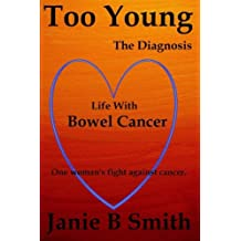 Too Young: The Diagnosis: Diary of a Bowel Cancer Patient (True Cancer Story): Volume 1