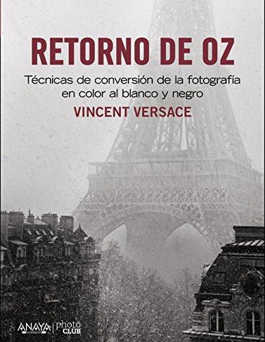 Retorno de OZ. Técnicas de conversión de la fotografía en color a blanco y negro por Vicent Versace