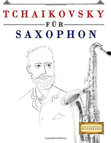 Tchaikovsky für Saxophon: 10 Leichte Stücke für Saxophon Anfänger Buch