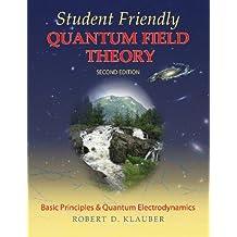 Student Friendly Quantum Field Theory by Robert D. Klauber (2013-12-04)