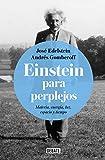 Einstein para perplejos: Materia, energía, luz, espacio y tiempo (Ciencia y Tecnología)