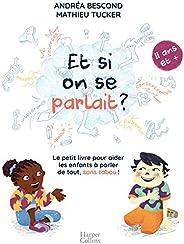 Et si on se parlait ? (à partir de 11 ans): Le petit livre pour aider les enfants à parler de tout, sans tabou