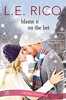 Blame it on the Bet (Whiskey Sisters) by [Rico, L.E.]