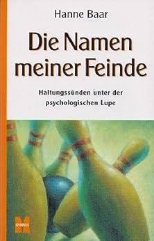 Die Namen meiner Feinde: Haltungssünden unter der psychologischen Lupe (Hanne Baar Bücher 1) von [Baar, Hanne]