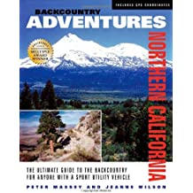 Backcountry Adventures Northern California: The Ultimate Guide to the Backcountry for Anyone with a Sport Utility Vehicle