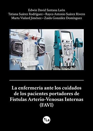 La enfermería ante los cuidados de los pacientes portadores de Fístulas Arterio-Venosas Internas (FAVI) (viveLibro Lanzamiento)