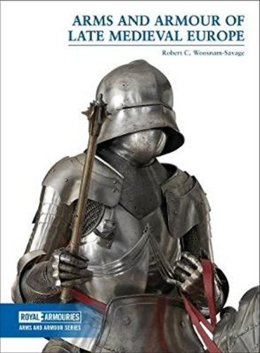 Arms and Armour of Late Medieval Europe (Arms and Armour Series) por Robert Woosnam-Savage
