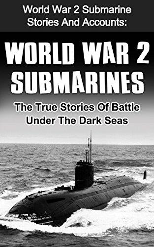 world-war-2-submarines-world-war-2-submarine-stories-and-accounts-the-true-stories-of-battle-under-t