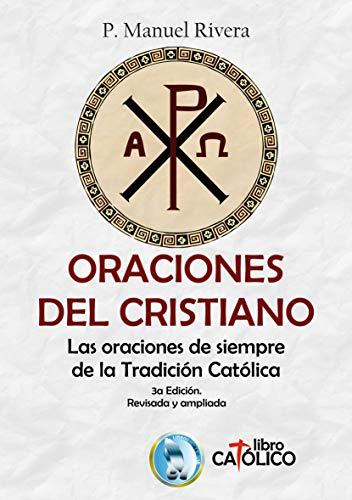 ORACIONES DEL CRISTIANO. Las oraciones de siempre de la Tradición ...