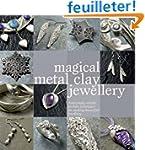 Magical Metal Clay Jewellery: Amazing...
