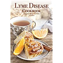 Lyme Disease Cookbook: Recipes to Repair Your Body