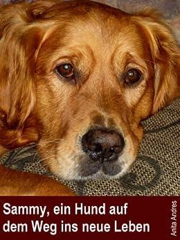 Sammy, ein Hund auf dem Weg ins neue Leben von [Andres, Anita]