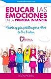Educar las emociones en la primera infancia: Teoría y guia práctica para niños de 3 a 6 años.