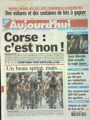 AUJOURD'HUI EN FRANCE [No 639] du 07/07/2003 - CORSE - LE REFERENDUM C'EST NON - APRES MARSEILLE - PARIS ACCUEILLE LA MAGIE STONES - AUTO - LA NOUVELLE LOI QUI FAIT PEUR AUX CONDUCTEURS DE VOITURETTES - ETE - DES VACANCES POUR 800 000 JEUNES DES QUARTIERS - INTERMITTENTS - AVIGNON AU COEUR DU BRAS DE FER - LES SPORTS - LE TOUR DE FRANCE par Collectif