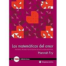 Las Matematicas del Amor: Patrones, Pruebas y la Busqueda de la Educacion Definitiva