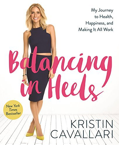 Balancing in Heels: My Journey to Health, Happiness, and Making it all Work by Kristin Cavallari (2016-03-15)