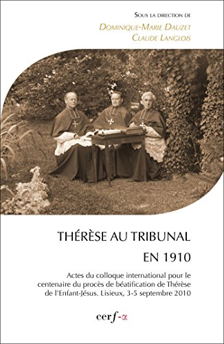 Thérèse au tribunal en 1910 : Actes du colloque international pour le centenaire du procès de béatification de Thérèse de l'Enfant-Jésus, Lisieux, 3-5 septembre 2010