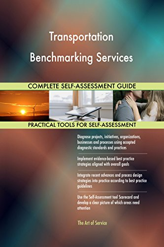 Transportation Benchmarking Services All-Inclusive Self-Assessment - More than 700 Success Criteria, Instant Visual Insights, Comprehensive Spreadsheet Dashboard, Auto-Prioritized for Quick Results