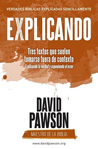 EXPLICANDO Tres textos que suelen tomarse fuera de contexto por David Pawson