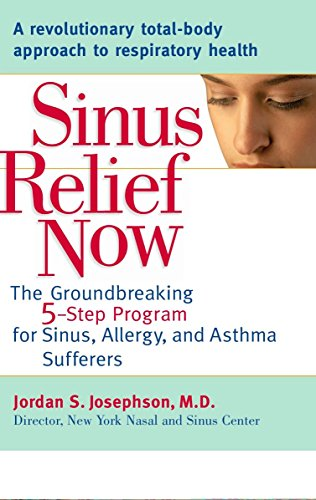 Sinus Relief Now: The Ground-Breaking 5-Step Program for Sinus, Allergy, and AsthmaSufferers - Allergie Sinus Medizin