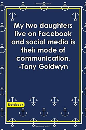 My two daughters live on Facebook, and social media is their mode of communication. -Tony Goldwyn: Notebook with Unique Ocean Sea Touch|communication ... & Notebook|Gift Lined notebook|Anchor