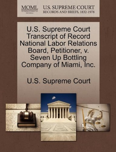 U.S. Supreme Court Transcript of Record National Labor Relations Board, Petitioner, v. Seven Up Bottling Company of Miami, Inc.
