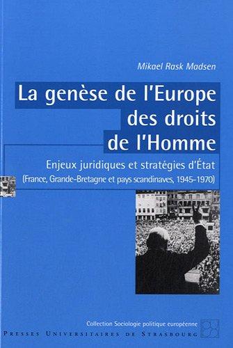 La genèse de l'Europe des droits de l'Homme : Enjeux juridiques et stratégies d'Etat, (France, Grande-Bretagne et pays scandinaves, 1945-1970)