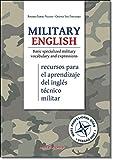 Military English. Basic specialized military vocabulary and expressions: (Recursos para el aprendizaje del inglés técnico militar)