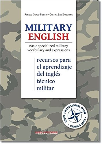 Military English. Basic specialized military vocabulary and expressions: (Recursos para el aprendizaje del inglés técnico militar)