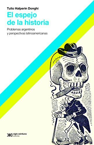 El espejo de la historia: Problemas argentinos y perspectivas latinoamericanas (Hacer Historia)