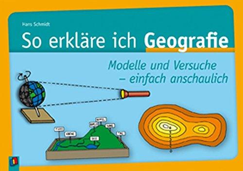 So erkläre ich Geografie: Modelle und Versuche einfach anschaulich